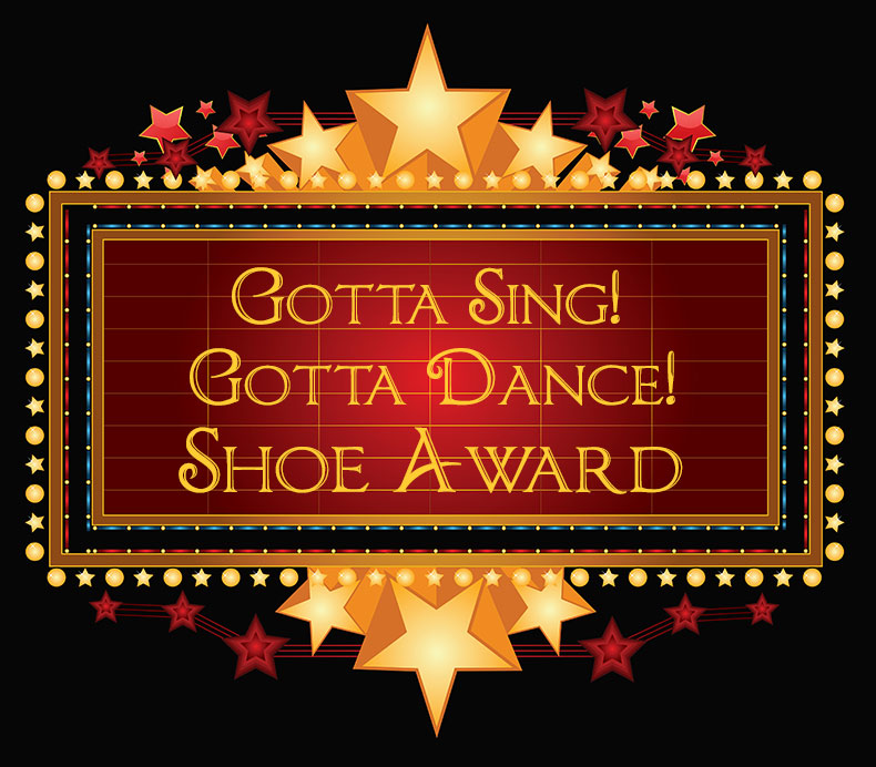Gotta Sing! Gotta Dance! Shoe Award Endowment fund in the name of Richard T. Hanson University of Arizona Theatre Arts School